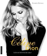 Céline Dion Icône et Femme de Coeur : l'ouvrage d'une vie pour l'auteur : Elisabeth Reynaud !